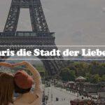 Paris die Stadt der Liebe Gründe dafür und dagegen hier Frankreichs Hauptstadt