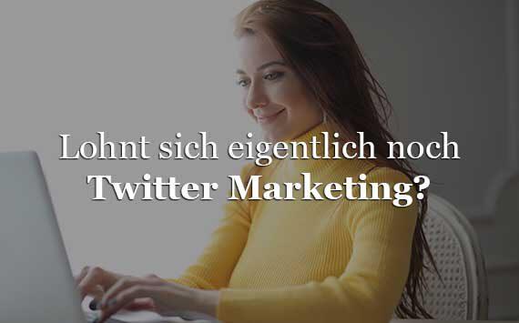 Twitter Marketing Tipps Strategie und ob es sich noch lohnt
